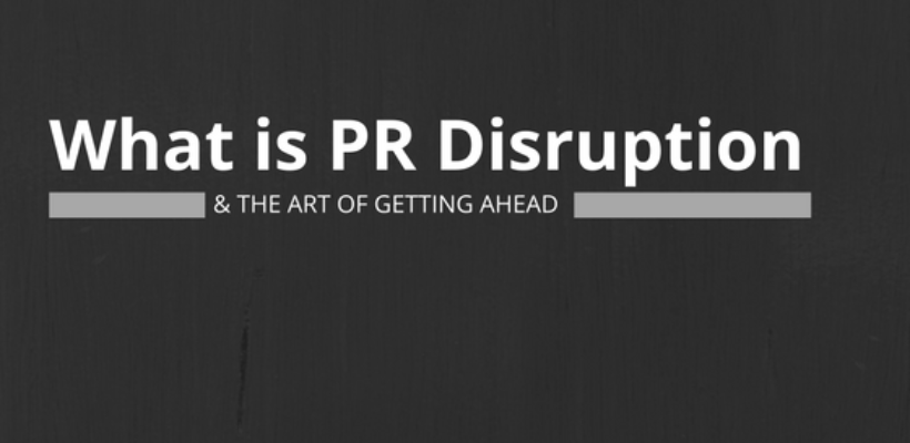 What Is PR Disruption & The Art of Getting Ahead.
