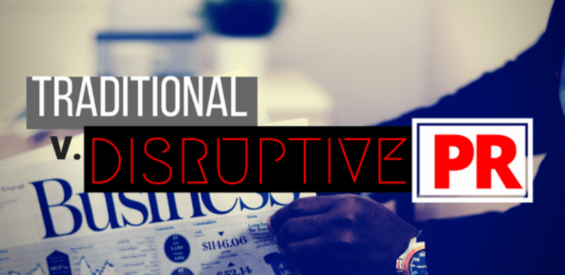 Traditional PR Vs. Disruptive PR: How to Pick the Right Firm